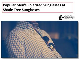Popular Men's Polarized Sunglasses at Shade Tree Sunglasses
