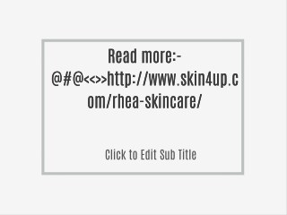 Read more:-@#@<<>>http://www.skin4up.com/rhea-skincare/