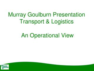 Murray Goulburn Presentation Transport & Logistics   An Operational View