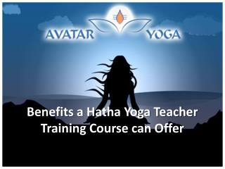 Benefits a Hatha Yoga Teacher Training Course can Offer