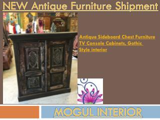 NEW Antique Furniture Shipment by MOGUL INTERIOR
