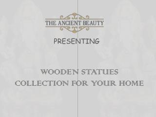Its Time to Grab The Amazing Collection of Wooden Statues - The Ancient Beauty