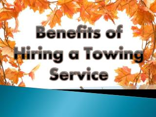 Benefits of Hiring a Towing Service
