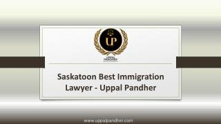 Saskatoon Best Immigration Lawyer Uppal Pandher