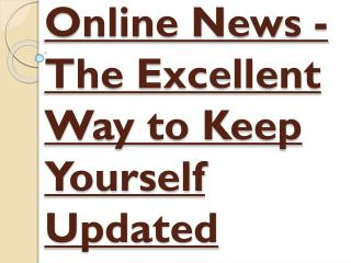 The Excellent Way to Keep Yourself Updated - Online News