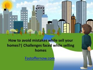 How to avoid mistakes while sell your homes?| Challenges faced while selling homes