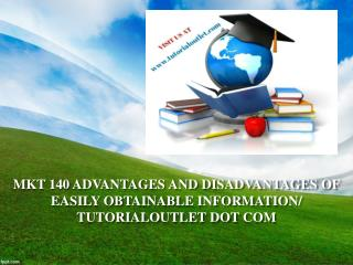 MKT 140 ADVANTAGES AND DISADVANTAGES OF EASILY OBTAINABLE INFORMATION/ TUTORIALOUTLET DOT COM