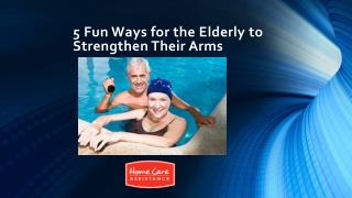 5 Fun Ways for the Elderly to Strengthen Their Arms