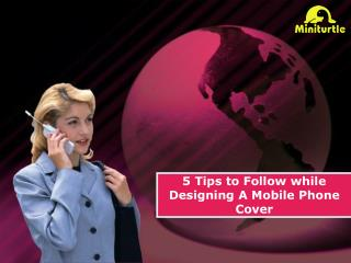 5 Tips to Follow while Designing A Mobile Phone Cover