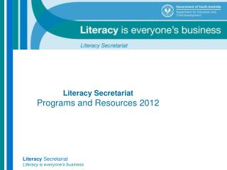 Literacy Secretariat Programs and Resources 2012