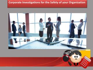 Corporate Investigations for the Safety of your Organization