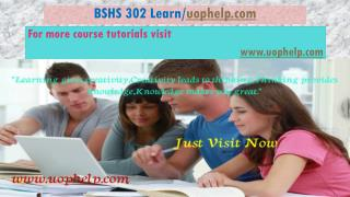 BSHS 302 Learn/uophelp.com
