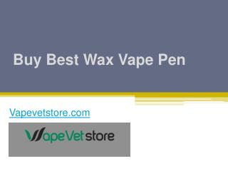 Buy Best Wax Vape Pen at Vapevetstore.com