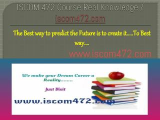 ISCOM 472 Course Real Knowledge / iscom472.com