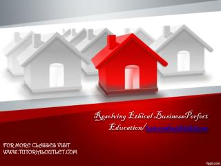 Resolving Ethical BusinessPerfect Education/tutorialoutletdotcom