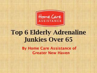 Top 6 Elderly Adrenaline Junkies Over 65