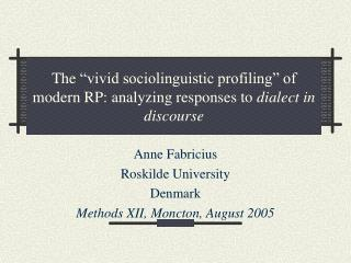 "The  "" vivid sociolinguistic profiling"" of modern RP: analyzing responses to  dialect in discourse"