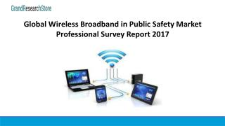 Global wireless broadband in public safety market professional survey report 2017