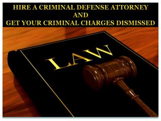 HIRE A CRIMINAL DEFENSE ATTORNEY  AND  GET YOUR CRIMINAL CHARGES DISMISSED