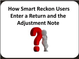 How Smart Reckon users Enter a Return and the Adjustment Note?