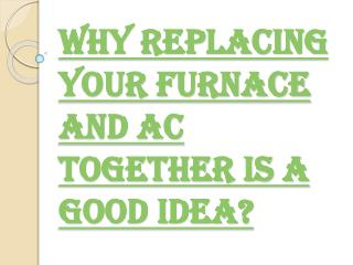 Benefits of Replacing or Repairing your Furnace and your AC