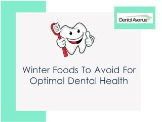 Winter Foods To Avoid For Optimal Dental Health