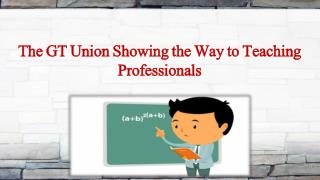 The GT Union Showing the Way to Teaching Professionals