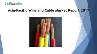 Asia-Pacific Wire and Cable Market Report 2017