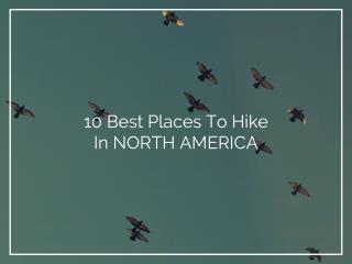 10 Best places to Hike in North America