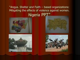 """Angya. Shelter and Faith – based organizations: Mitigating the effects of violence against women.  Nigeria  PPT"""