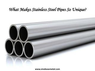 What Makes Stainless Steel Pipes So Unique?