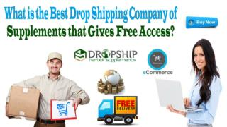 What is the Best Drop Shipping Company of Supplements that Gives Free Access?