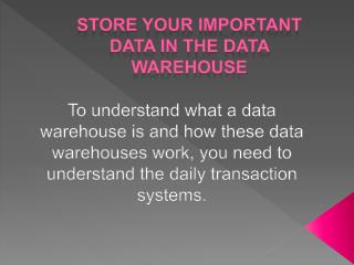 STORE YOUR IMPORTANT DATA IN THE DATA WAREHOUSE