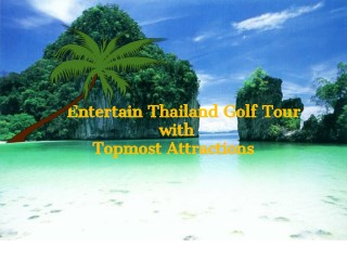 Entertain Thailand Golf Tour with Topmost Attractions