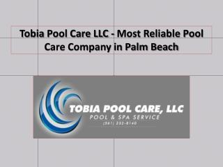Tobia Pool Care LLC - Most Reliable Pool Care Company in Palm Beach