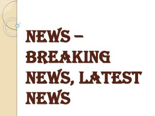 Latest News, Breaking News - News
