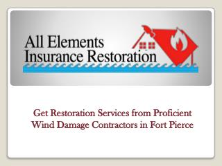 Get Restoration Services from Proficient Wind Damage Contractors in Fort Pierce