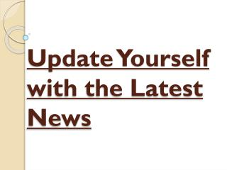 Keep Yourself Updated With The Latest News