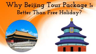 Why Beijing Tour Package Is Better Than Free Holiday?