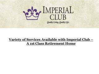 Variety of Services Available with Imperial Club – A 1st Class Retirement Home
