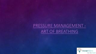 Pressure Management - Art of Breathing