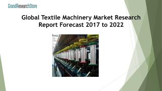 Global Textile Machinery Market Research Report Forecast 2017 to 2022