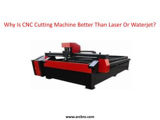 Why Is CNC Cutting Machine Better Than Laser Or Waterjet?