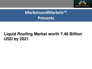 The market size of liquid roofing is projected to reach USD 7.48 Billion by 2021