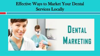 Effective Ways to Market Your Dental Services Locally