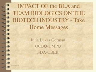 IMPACT OF the BLA and TEAM BIOLOGICS ON THE BIOTECH INDUSTRY - Take Home Messages