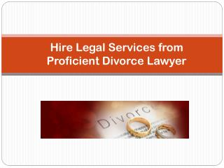 Hire Legal Services from Proficient Divorce Lawyer