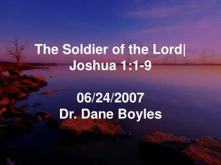 The Soldier of the Lord| Joshua 1:1-9 06/24/2007 Dr. Dane Boyles