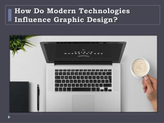 How Do Modern Technologies Influence Graphic Design