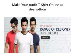 Make Your outfit T-Shirt Online at Dealsothon